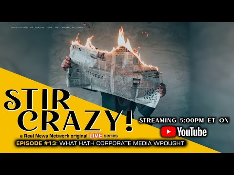 Stir Crazy! Episode #13: What Hath Corporate Media Wrought!