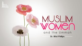 Muslim Women and the Ummah - Dr. Bilal Philips
