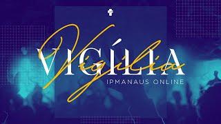 Vigília IPManaus - Online - 03