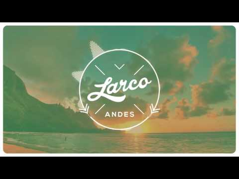 Larco - Andes (Radio Edit) 1 hour