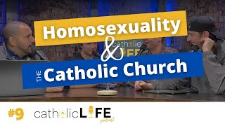 Ep 9: Homosexuality and the Catholic Church | Catholic Life Podcast