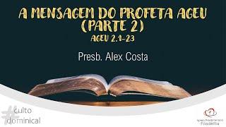 A MENSAGEM DO PROFETA AGEU (PARTE 2) I Presb. Alex Costa