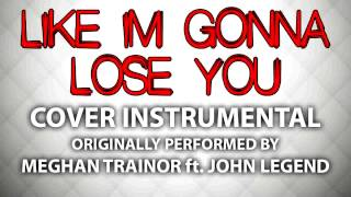 Like Im Gonna Lose You (Cover Instrumental) [In the Style of Meghan Trainor ft. John Legend]