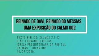 Reinado de Davi, Reinado do Messias, Uma Exposição do Salmo 002 - Diác. Fernando Freitas - 14/07/19