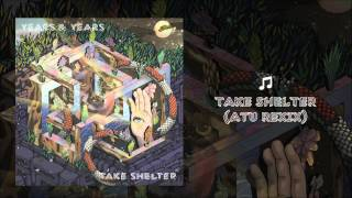 Years & Years - Take Shelter (Atu Remix)