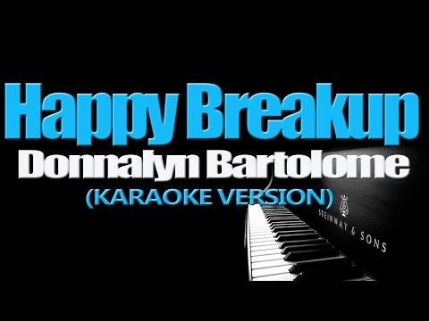 HAPPY BREAKUP - Donnalyn Bartolome (KARAOKE VERSION)