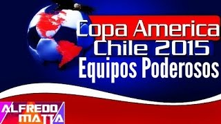 """Copa América 2015"" EQUIPOS MAS PODEROSOS!"