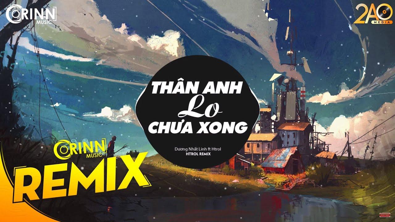 Thân Anh Lo Chưa Xong (Htrol Remix) - Dương Nhất Linh ft Htrol | Nhạc Trẻ Remix EDM Tik Tok 2019