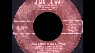 James Lewis Fields - How Long Shall I Wait  (HD)