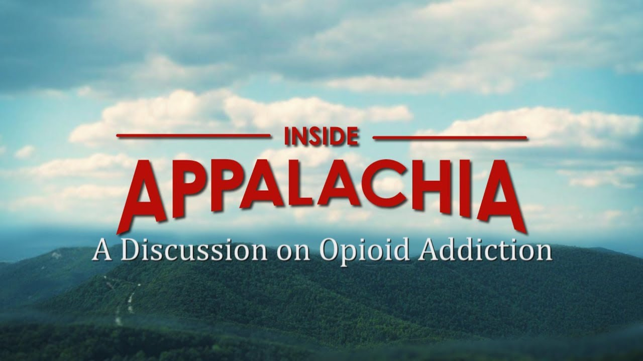 Inside Appalachia: A Discussion on Opioid Addiction