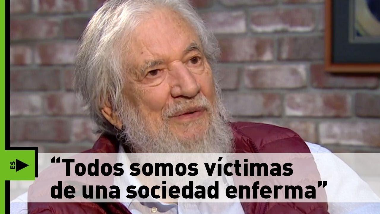 Todos Somos Víctimas De Una Sociedad Enferma Claudio Naranjo Psiquiatra Chileno A Rt