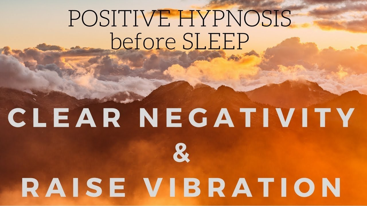 POSITIVE SLEEP HYPNOSIS to clear negativity and raise your vibration