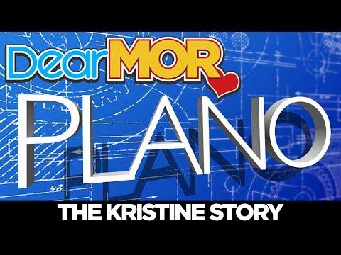 "Dear MOR: ""Plano"" The Kristine Story 01-23-18"