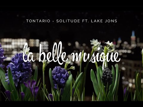 Tontario - Solitude (ft. Lake Jons) (Unofficial Music Video)