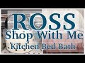 ROSS | SHOP WITH ME | KITCHEN BED AND BATH