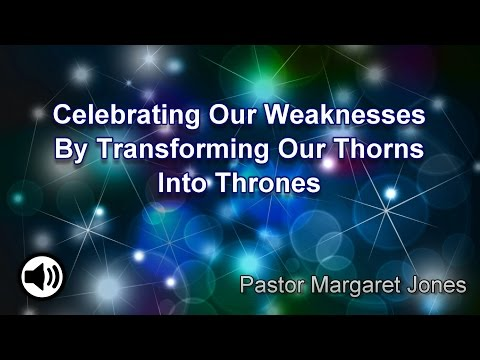 """7/19/14 """"Celebrating Our Weaknesses By Transforming Our Thorns Into Thrones"""""""