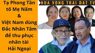 🆕 P2: Tạ Phong Tần tố Mẹ Nấm và VN dùng Đắc Nhân Tâm để thu phục nhân tài HN ?