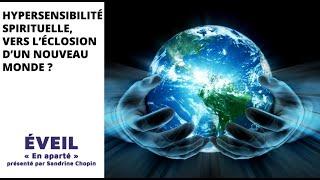 ÉVEIL En Aparté  « Hypersensibilité spirituelle, vers l'éclosion d'un nouveau monde »