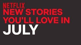 New to Netflix AU | July | Netflix