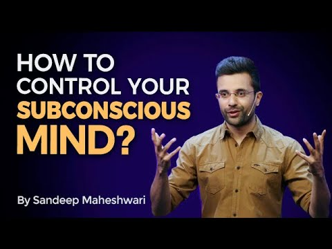 How to control your Subconscious Mind? By Sandeep Maheshwari
