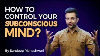 How to control your Subconscious Mind? By Sandeep Maheshwari I Hindi