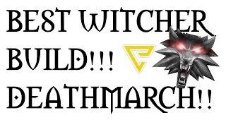 WITCHER 3: BEST DEATHMARCH BUILD!!!