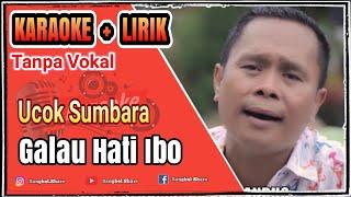 Video Ucok Sumbara - Galau Hati Ibo KARAOKE (No Vocal) download MP3, 3GP, MP4, WEBM, AVI, FLV Oktober 2017