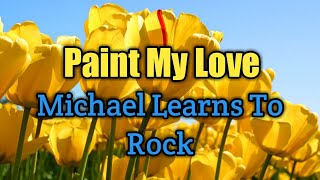 Paint My Love (Lyrics)-Michael Learns To Rock