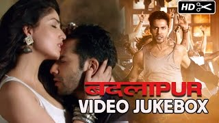 Badlapur | Video Songs Jukebox
