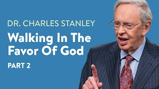 Walking in the Favor of God—Part Two – Dr. Charles Stanley
