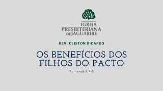 Os benefícios dos filhos do Pacto | Rm 9:4-5 | Rev. Cleiton Ricardo (IPJaguaribe)