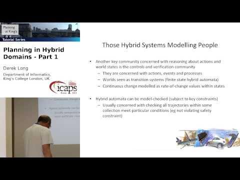 Tutorial: Planning in Hybrid Domains, Part 1 (Derek Long, at ICAPS 2013)