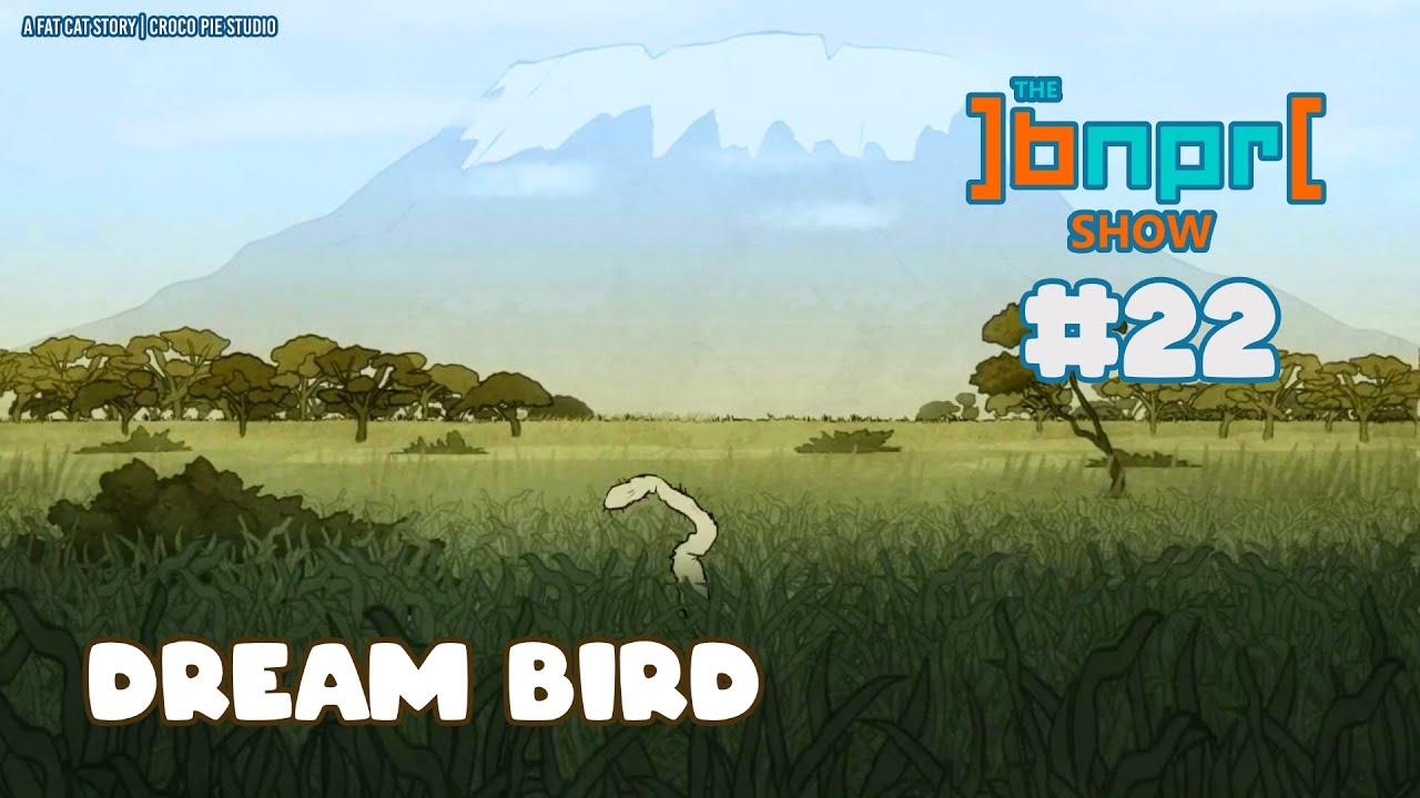 The BNPR Show 22: Dream Bird