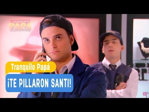 Tranquilo Papá - ¡Te pillaron Santi! - Santiago y Madonna / Capítulo 7