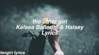 the other girl || Kelsea Ballerini & Halsey Lyrics