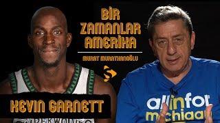 Kevin Garnett I Murat Murathanoğlu ile Bir Zamanlar Amerika #27