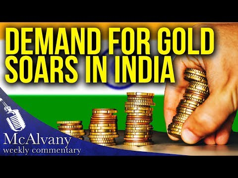 Demand For Gold Soars In India - Almost Double Last Year's Numbers | McAlvany Commentary