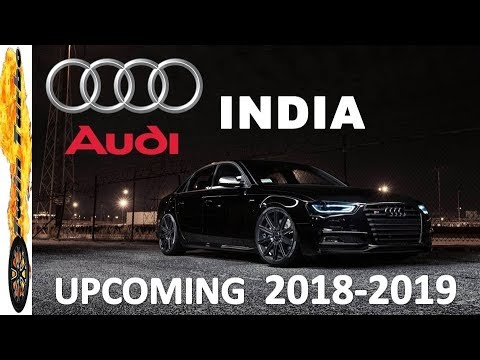 UPCOMING AUDI CARS IN INDIA 2018   2019, PRICE AND LAUNCH DATE | AUDI CARS  IN 2018
