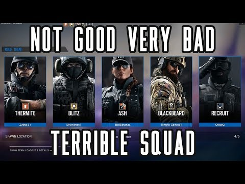 Rainbow Six Siege: Not Good Very Bad Terrible Squad