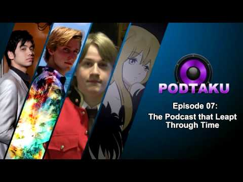 PodTaku - Episode 07: The Podcast that Leapt Through Time