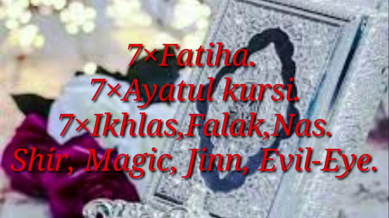 7×Fatiha  7×Ayatul kursi  7×Ikhlas,Falak,Nas  Shir, Magic