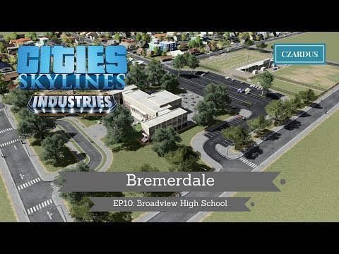Bremerdale, a Cities Skylines Let's Play: EP10 - Broadview High School