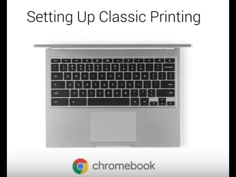 Video Tutorial: Setting Up Classic Printing on Chromebook