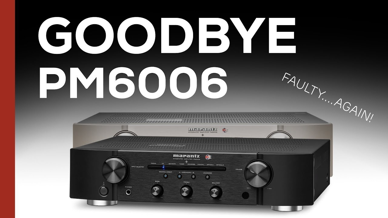 Goodbye Marantz Pm6006 Uk Edition