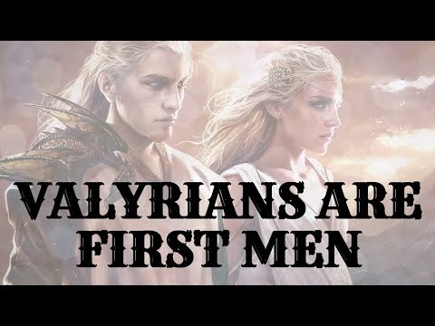 Game of Thrones/ASOIAF Theories   Mysteries, Myths, and Motives   Valyrians are First Men