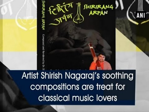 Artist Shirish Nagaraj's soothing compositions are treat for classical music lovers
