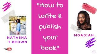 HOW TO WRITE AND PUBLISH YOUR BOOK | MOADIAH & NATASHA T. BROWN