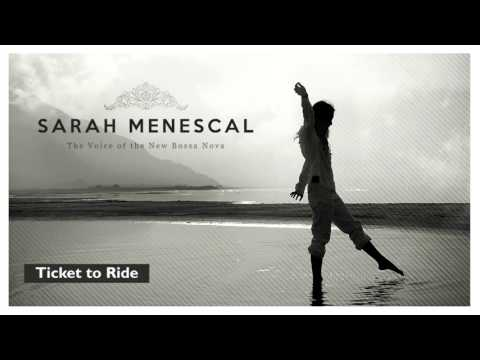 Ticket To Ride (The Beatles´s song) - Sarah Menescal - The Voice of the New Bossa Nova - New!