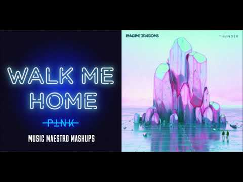 Walk Me Home/Thunder [Mashup] - P!nk & Imagine Dragons