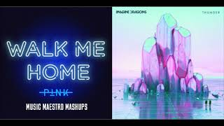 Walk Me Home/Thunder [Mashup] - P!nk & Imagine Dragons Video